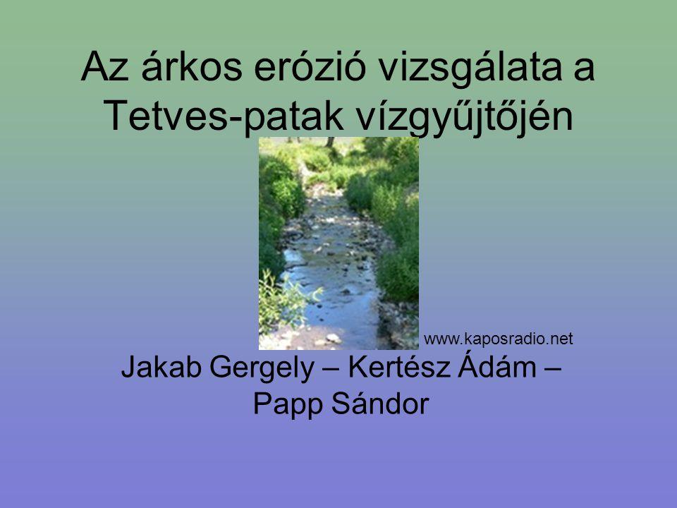 Az árkos erózió vizsgálata a Tetves-patak vízgyűjtőjén Jakab Gergely – Kertész Ádám – Papp Sándor www.kaposradio.net