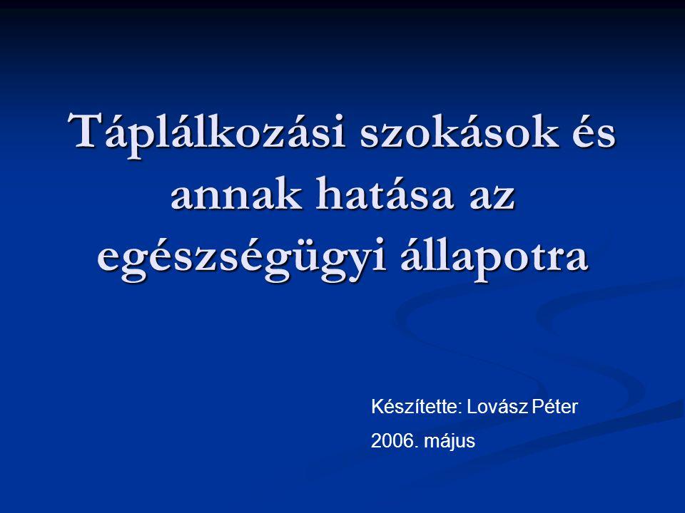 Táplálkozási szokások és annak hatása az egészségügyi állapotra Készítette: Lovász Péter 2006. május