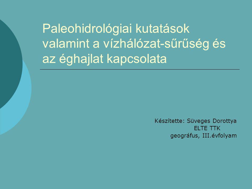 Paleohidrológiai kutatások valamint a vízhálózat-sűrűség és az éghajlat kapcsolata Készítette: Süveges Dorottya ELTE TTK geográfus, III.évfolyam