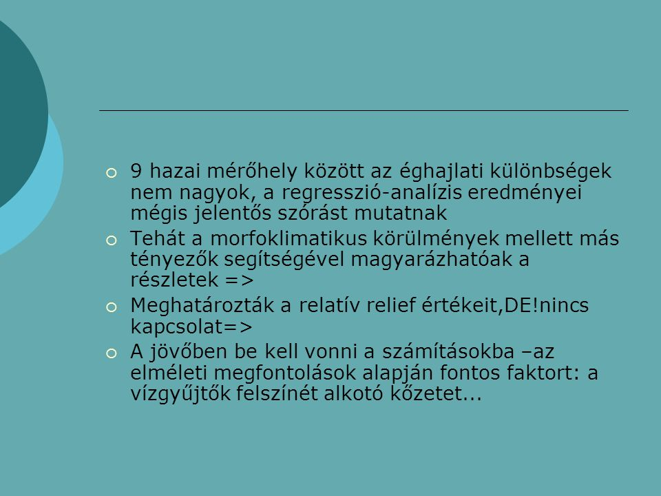 Irodalomjegyzék  Gábris Gy.: A paleohidrológiai kutatások újabb eredményei(Földrajzi Értesítő XLIV.évf.1995.1-2.füzet,pp.101-109.)  Gábris Gy.-Mari L.: Vízhálózatsűrűség és éghajlateredményei(Földrajzi Értesítő XLIV.évf.1995.1-2.füzet,pp.110-115.)