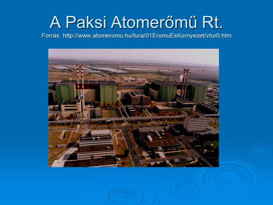 A Paksi Atomerőmű Rt. Forrás: http://www.atomeromu.hu/tura/01EromuEsKornyezet/vtur0.htm