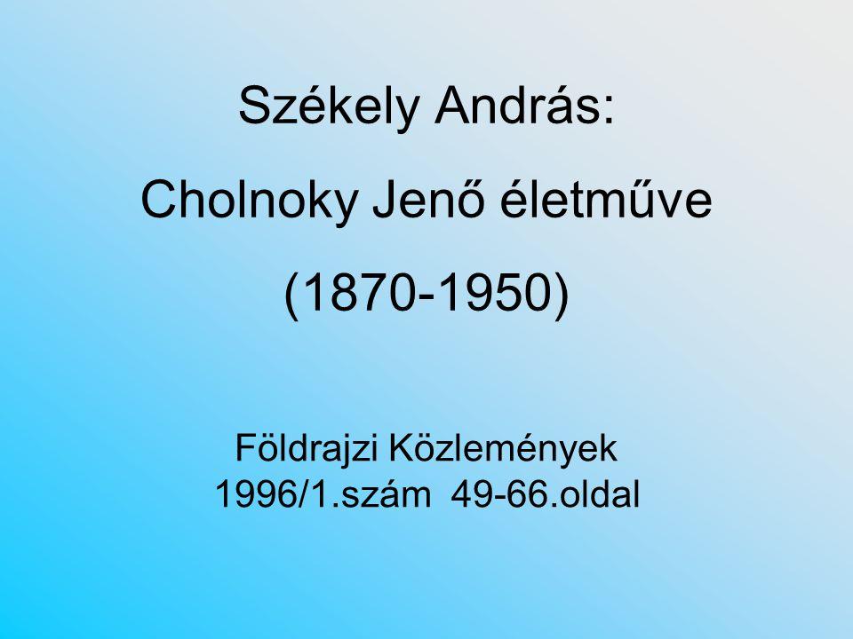 Székely András: Cholnoky Jenő életműve (1870-1950) Földrajzi Közlemények 1996/1.szám 49-66.oldal