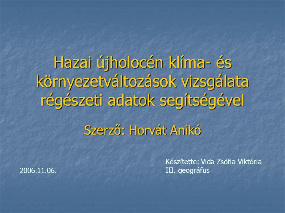 Hazai újholocén klíma- és környezetváltozások vizsgálata régészeti adatok segítségével Szerző: Horvát Anikó Készítette: Vida Zsófia Viktória III.
