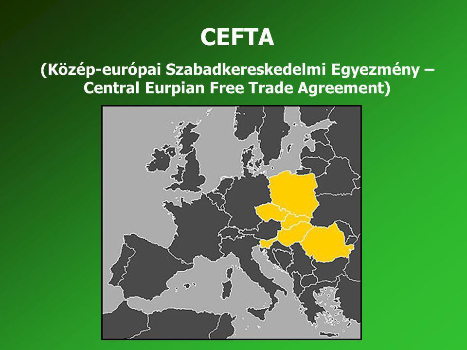 CEFTA (Közép-európai Szabadkereskedelmi Egyezmény – Central Eurpian Free Trade Agreement)