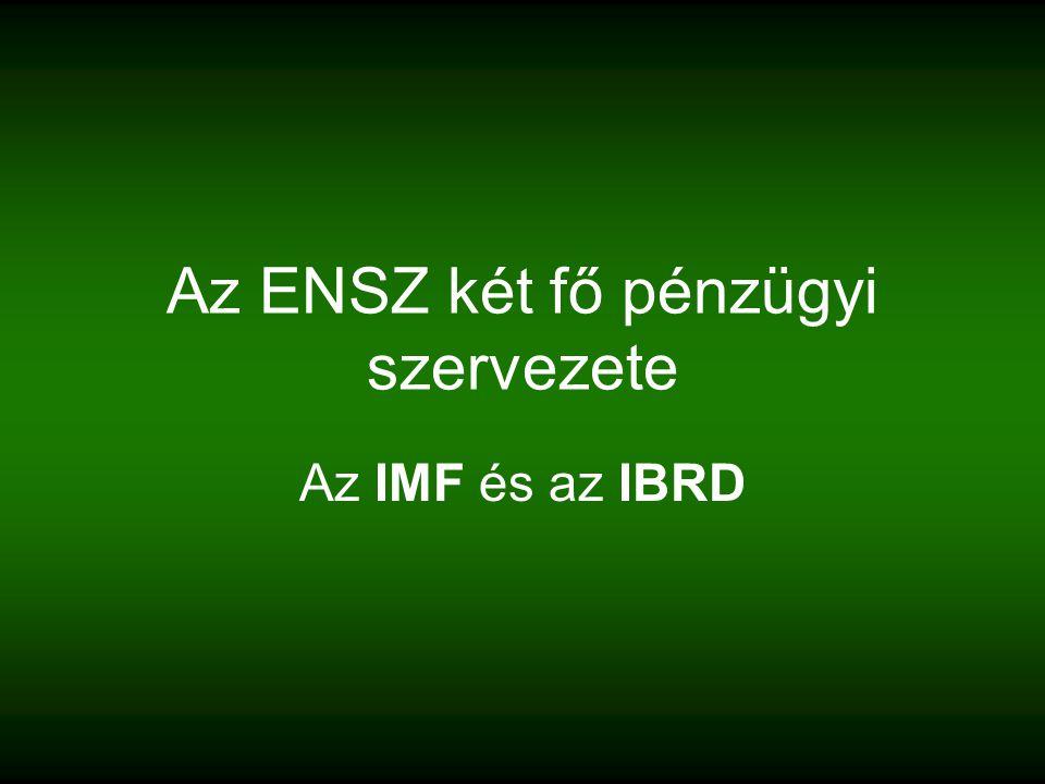Az ENSZ két fő pénzügyi szervezete Az IMF és az IBRD