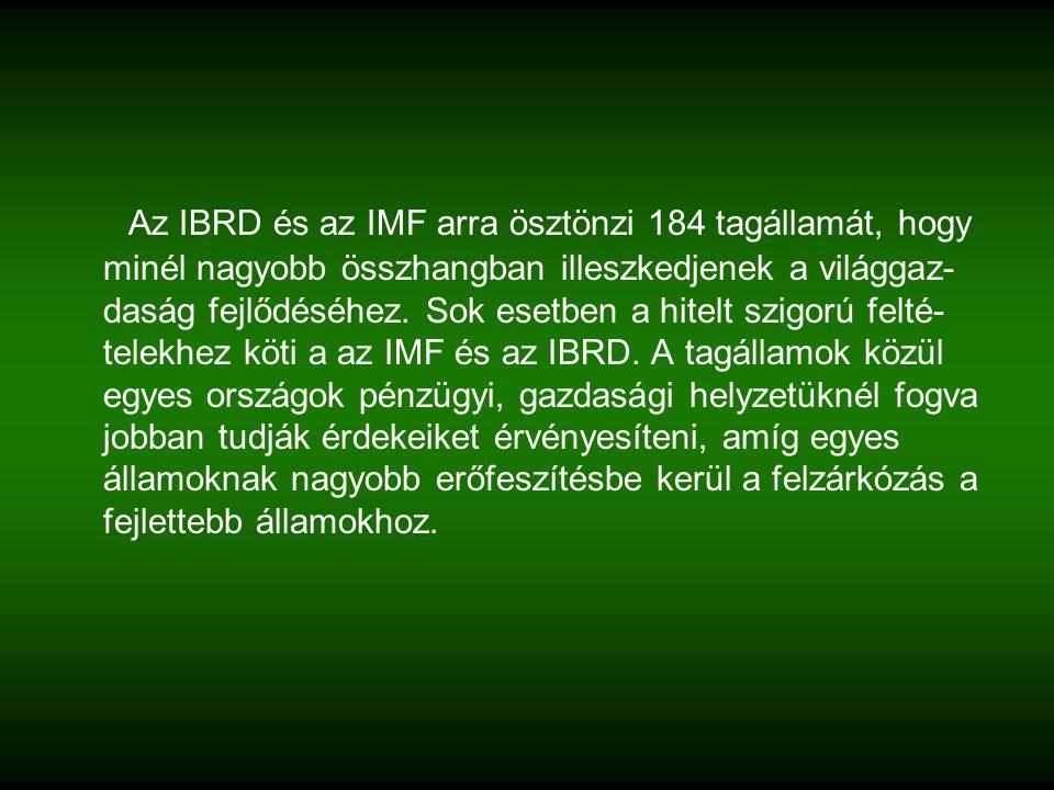 Az IBRD és az IMF arra ösztönzi 184 tagállamát, hogy minél nagyobb összhangban illeszkedjenek a világgaz- daság fejlődéséhez.