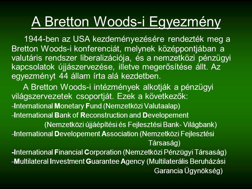 A Bretton Woods-i Egyezmény 1944-ben az USA kezdeményezésére rendezték meg a Bretton Woods-i konferenciát, melynek középpontjában a valutáris rendszer liberalizációja, és a nemzetközi pénzügyi kapcsolatok újjászervezése, illetve megerősítése állt.