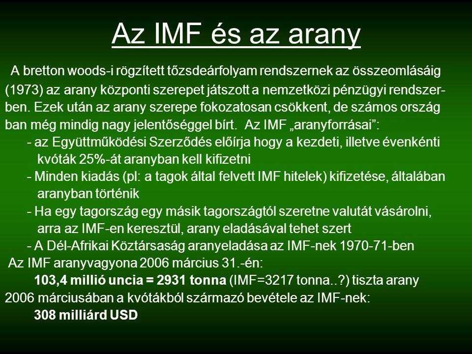 Az IMF és az arany A bretton woods-i rögzített tőzsdeárfolyam rendszernek az összeomlásáig (1973) az arany központi szerepet játszott a nemzetközi pénzügyi rendszer- ben.