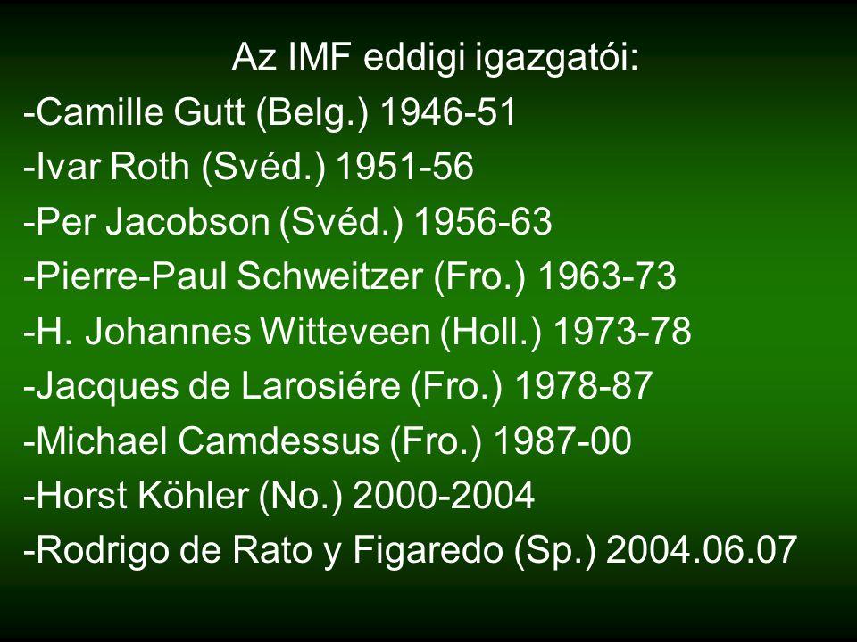 Az IMF eddigi igazgatói: -Camille Gutt (Belg.) 1946-51 -Ivar Roth (Svéd.) 1951-56 -Per Jacobson (Svéd.) 1956-63 -Pierre-Paul Schweitzer (Fro.) 1963-73 -H.