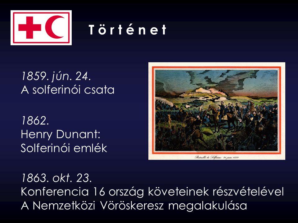 1859. jún. 24. A solferinói csata T ö r t é n e t 1862. Henry Dunant: Solferinói emlék 1863. okt. 23. Konferencia 16 ország követeinek részvételével A