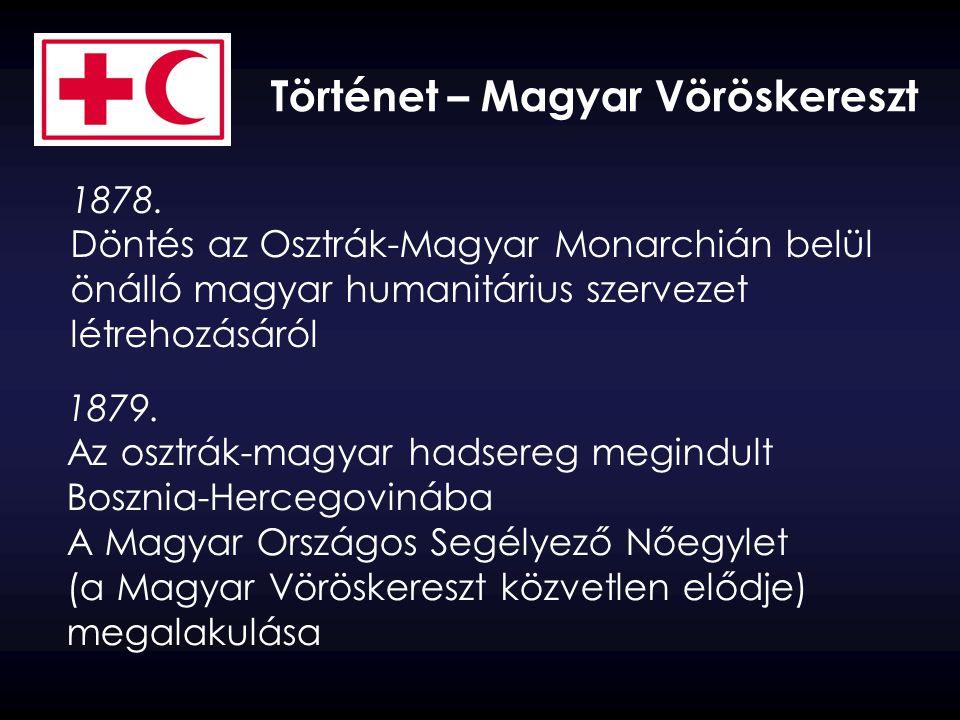 Történet – Magyar Vöröskereszt 1878. Döntés az Osztrák-Magyar Monarchián belül önálló magyar humanitárius szervezet létrehozásáról 1879. Az osztrák-ma
