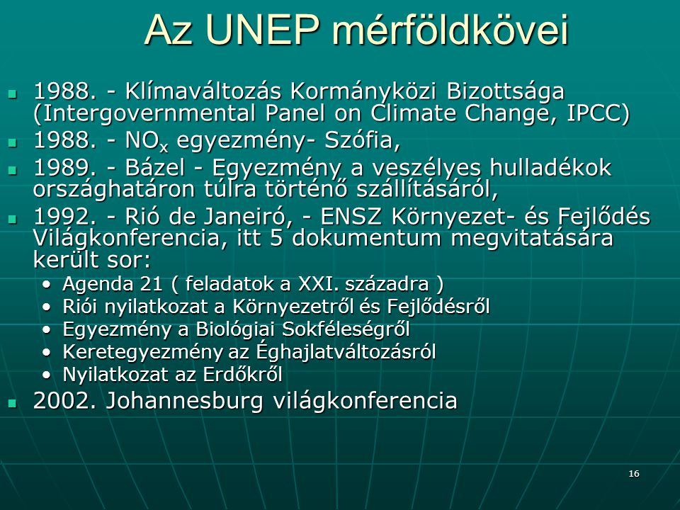 16 Az UNEP mérföldkövei 1988. - Klímaváltozás Kormányközi Bizottsága (Intergovernmental Panel on Climate Change, IPCC) 1988. - Klímaváltozás Kormánykö