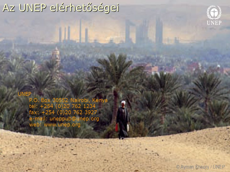 17 Az UNEP elérhetőségei UNEP P.O. Box 30552 Nairobi, Kenya tel: +254 (0)20 762 1234 fax: +254 (0)20 762 3927 e-mail: uneppub@unep.org web: www.unep.o