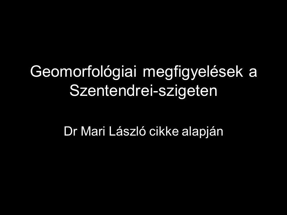 Geomorfológiai megfigyelések a Szentendrei-szigeten Dr Mari László cikke alapján
