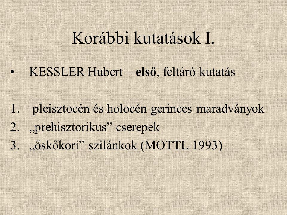 Korábbi kutatások I. KESSLER Hubert – első, feltáró kutatás 1.