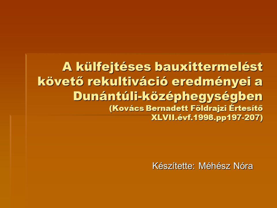 A külfejtéses bauxittermelést követő rekultiváció eredményei a Dunántúli-középhegységben (Kovács Bernadett Földrajzi Értesítő XLVII.évf.1998.pp197-207