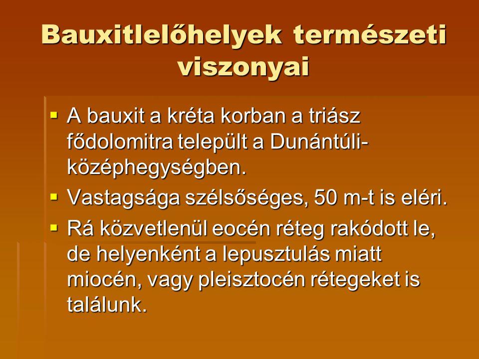 Bauxitlelőhelyek természeti viszonyai  A bauxit a kréta korban a triász fődolomitra települt a Dunántúli- középhegységben.  Vastagsága szélsőséges,