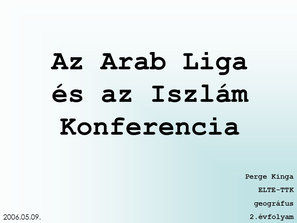 Az Arab Liga és az Iszlám Konferencia Perge Kinga ELTE-TTK geográfus 2.évfolyam 2006.05.09.