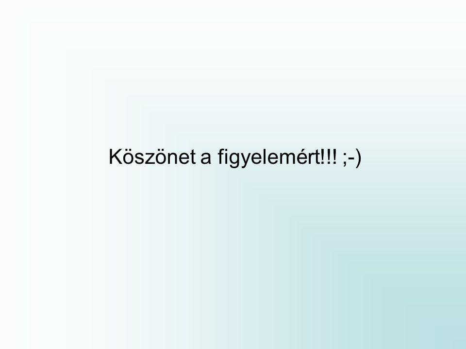 Köszönet a figyelemért!!! ;-)