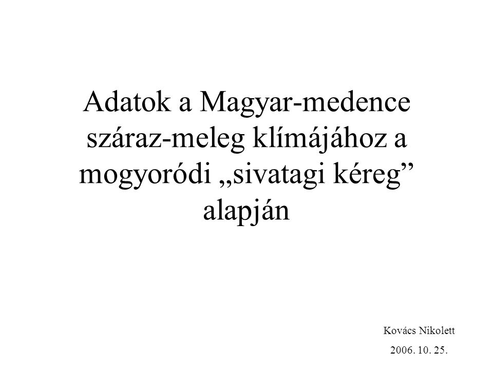 """Adatok a Magyar-medence száraz-meleg klímájához a mogyoródi """"sivatagi kéreg alapján Kovács Nikolett 2006."""