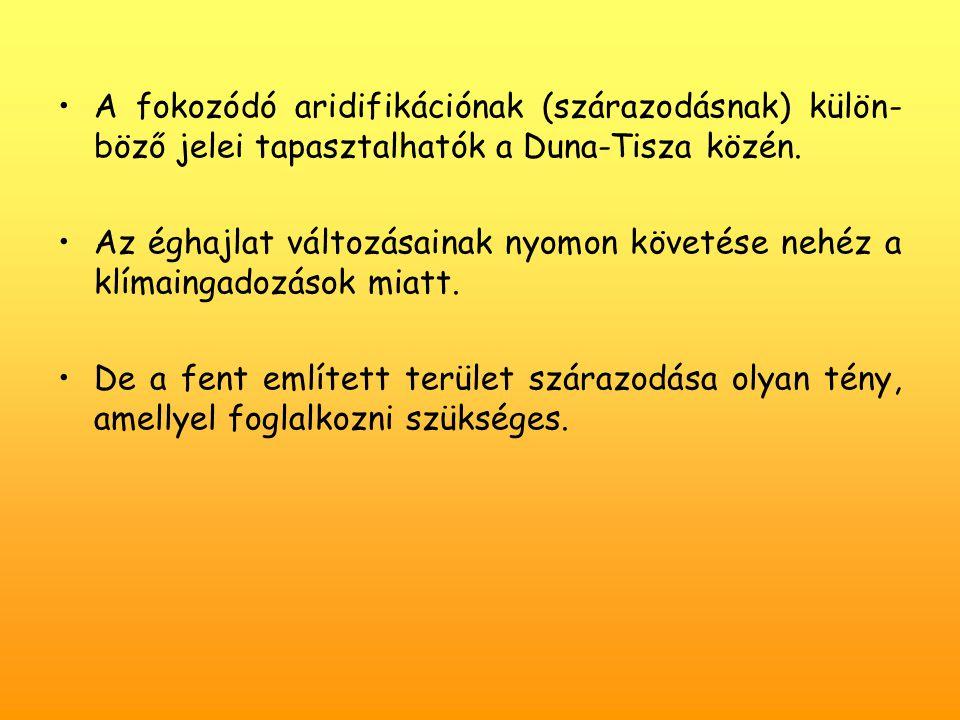 A fokozódó aridifikációnak (szárazodásnak) külön- böző jelei tapasztalhatók a Duna-Tisza közén.