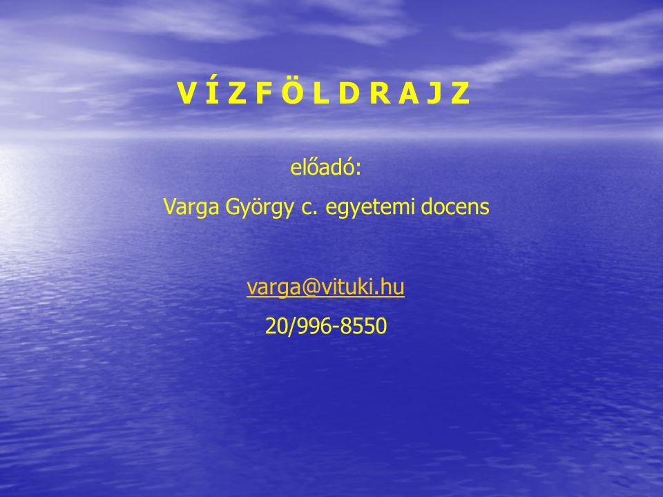 V Í Z F Ö L D R A J Z előadó: Varga György c. egyetemi docens varga@vituki.hu 20/996-8550
