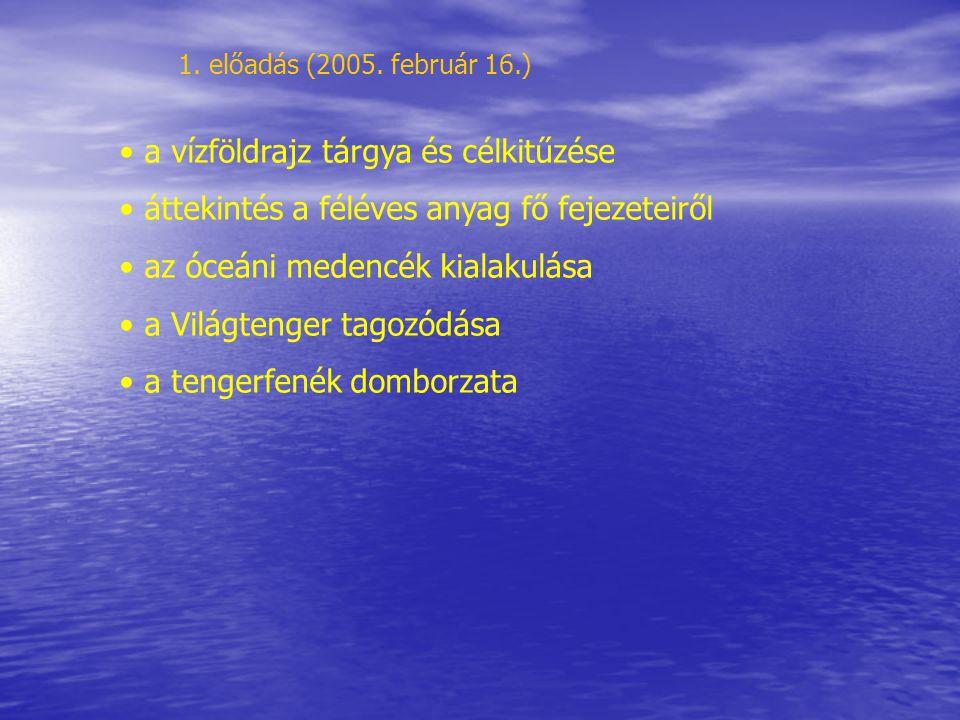 ÓCEÁNOGRÁFIA a világtenger tagozódása domborzata üledékei hőmérséklete sótartalma vízmozgások(hullámzás, áramlás, tengerjárás) vízszintje