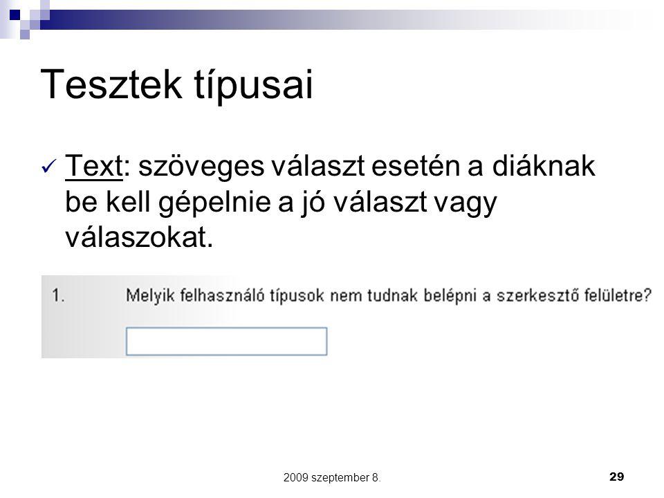 2009 szeptember 8.29 Tesztek típusai Text: szöveges választ esetén a diáknak be kell gépelnie a jó választ vagy válaszokat.