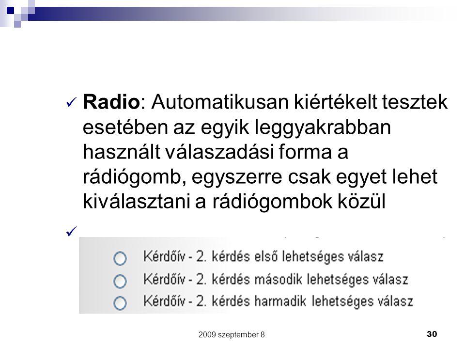2009 szeptember 8.30 Radio: Automatikusan kiértékelt tesztek esetében az egyik leggyakrabban használt válaszadási forma a rádiógomb, egyszerre csak egyet lehet kiválasztani a rádiógombok közül