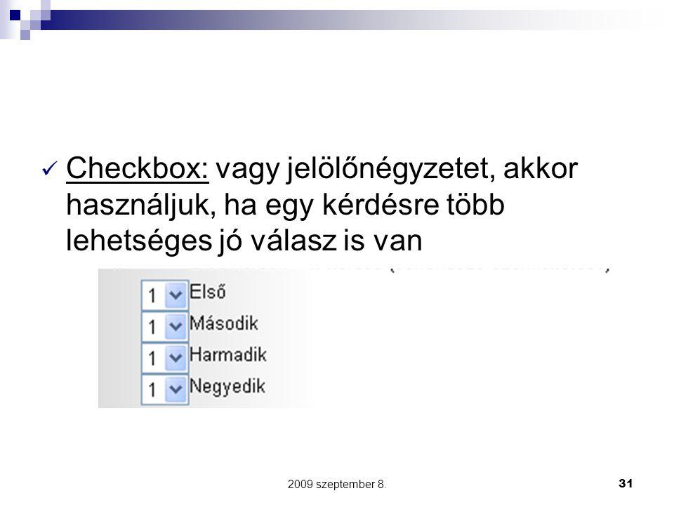 2009 szeptember 8.31 Checkbox: vagy jelölőnégyzetet, akkor használjuk, ha egy kérdésre több lehetséges jó válasz is van