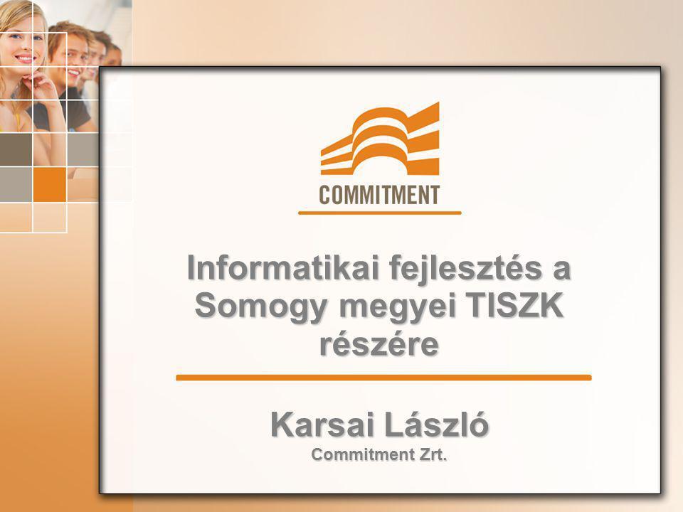 Informatikai fejlesztés a Somogy megyei TISZK részére Karsai László Commitment Zrt.