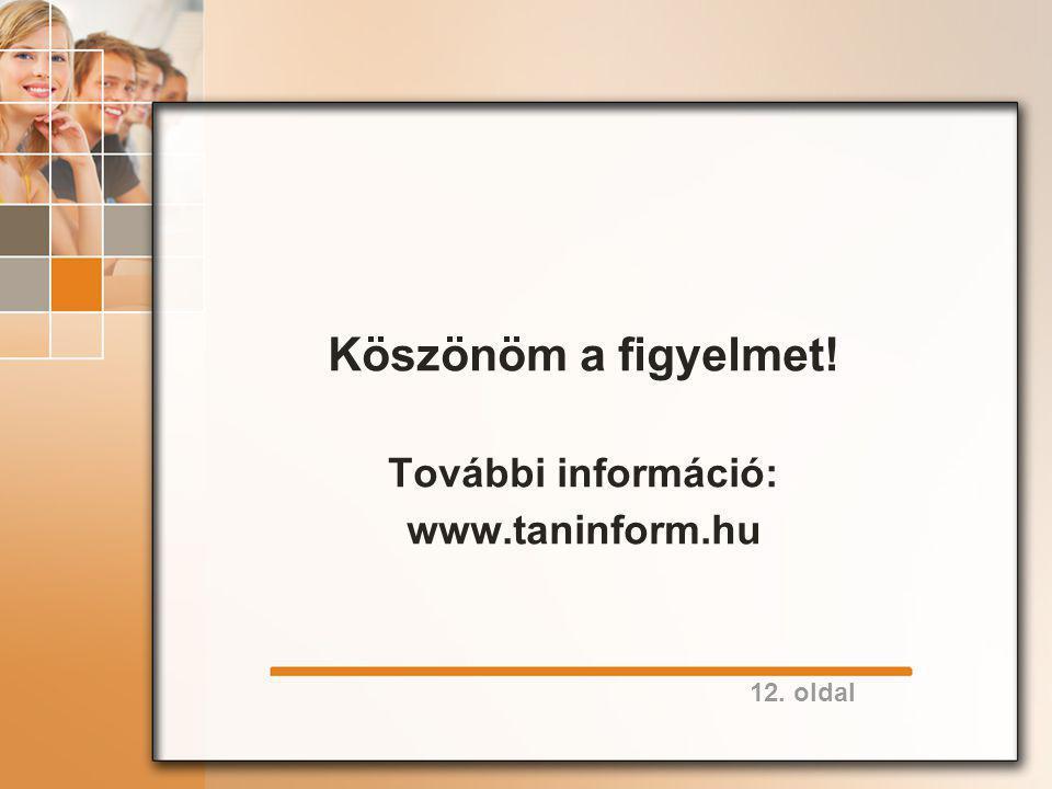 12. oldal Köszönöm a figyelmet! További információ: www.taninform.hu