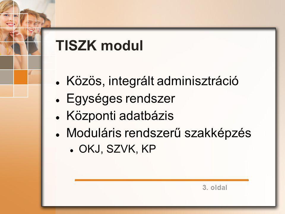 3. oldal TISZK modul Közös, integrált adminisztráció Egységes rendszer Központi adatbázis Moduláris rendszerű szakképzés OKJ, SZVK, KP
