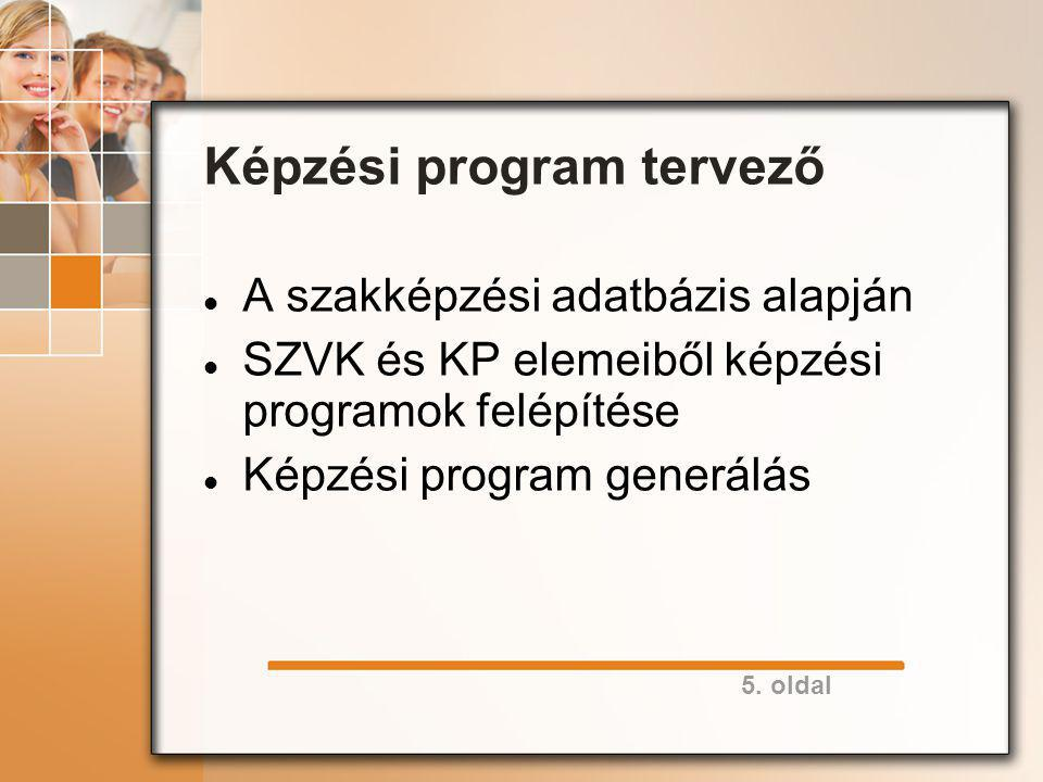5. oldal Képzési program tervező A szakképzési adatbázis alapján SZVK és KP elemeiből képzési programok felépítése Képzési program generálás