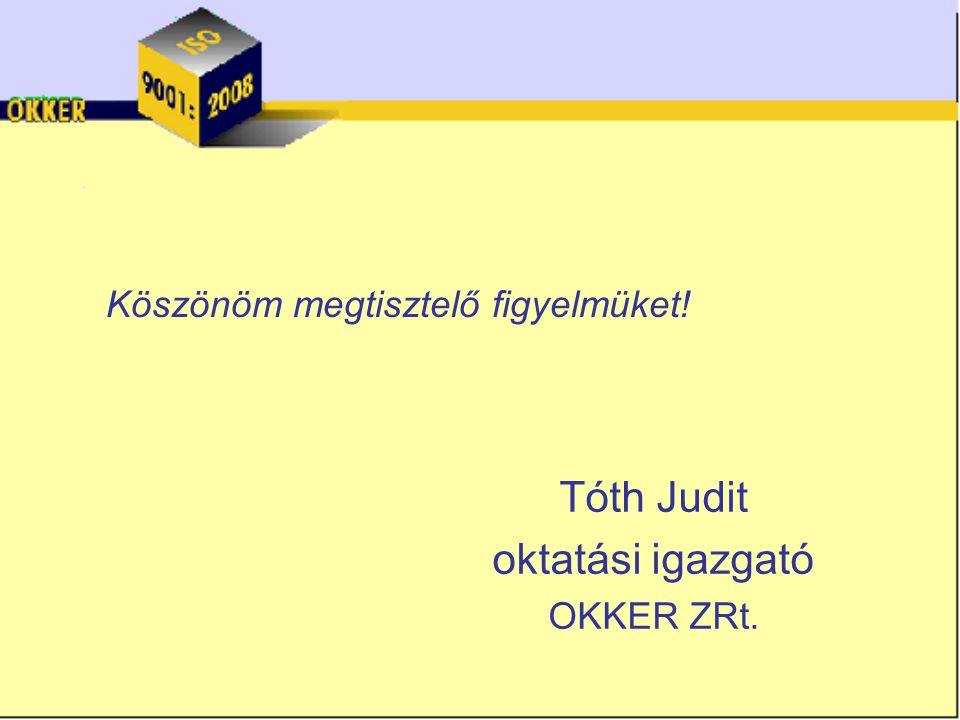 Köszönöm megtisztelő figyelmüket! Tóth Judit oktatási igazgató OKKER ZRt.