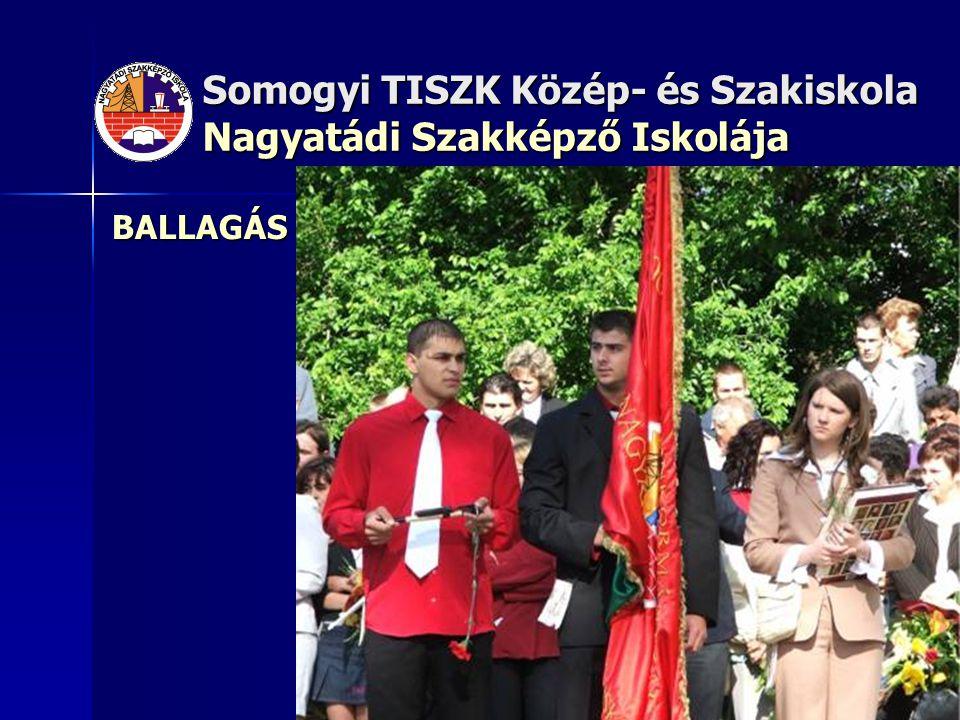 Somogyi TISZK Közép- és Szakiskola Nagyatádi Szakképző Iskolája BALLAGÁS