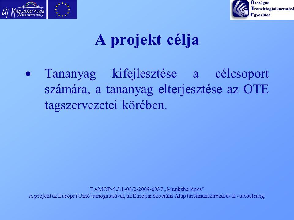 """TÁMOP-5.3.1-08/2-2009-0037 """"Munkába lépés"""" A projekt az Európai Unió támogatásával, az Európai Szociális Alap társfinanszírozásával valósul meg. A pro"""