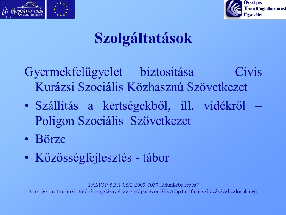 """TÁMOP-5.3.1-08/2-2009-0037 """"Munkába lépés"""" A projekt az Európai Unió támogatásával, az Európai Szociális Alap társfinanszírozásával valósul meg. Szolg"""