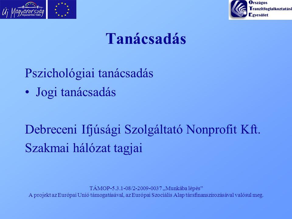"""TÁMOP-5.3.1-08/2-2009-0037 """"Munkába lépés"""" A projekt az Európai Unió támogatásával, az Európai Szociális Alap társfinanszírozásával valósul meg. Tanác"""