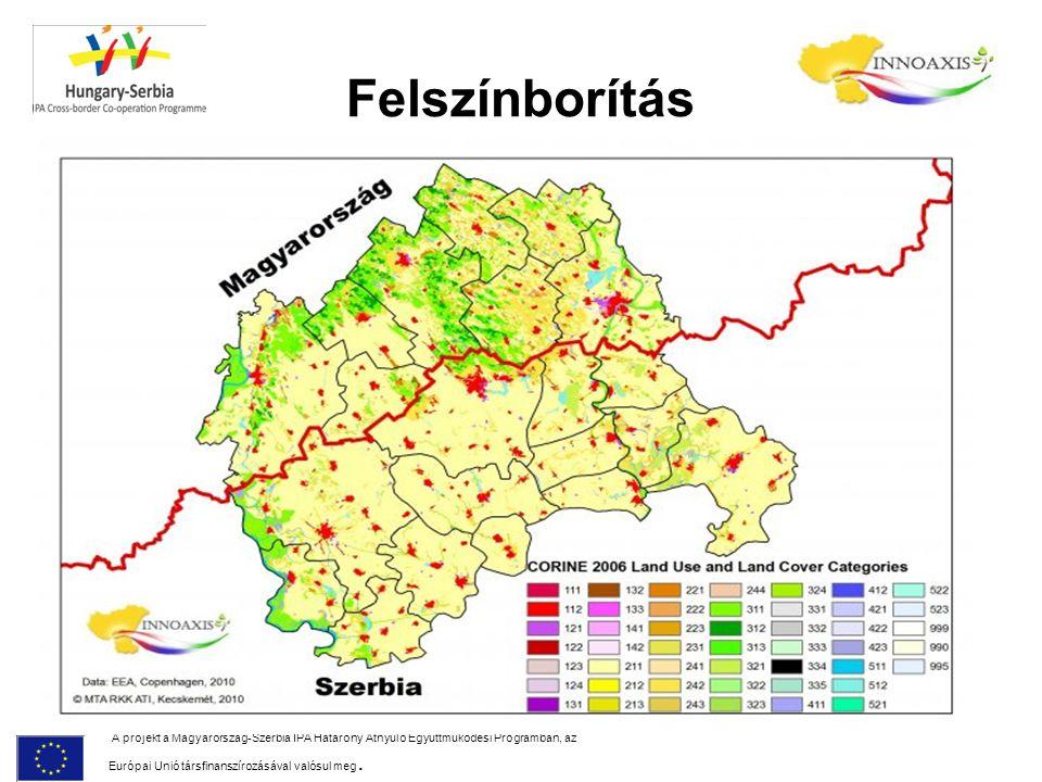 Felszínborítás A projekt a Magyarország-Szerbia IPA Határony Átnyúló Együttműködési Programban, az Európai Unió társfinanszírozásával valósul meg.