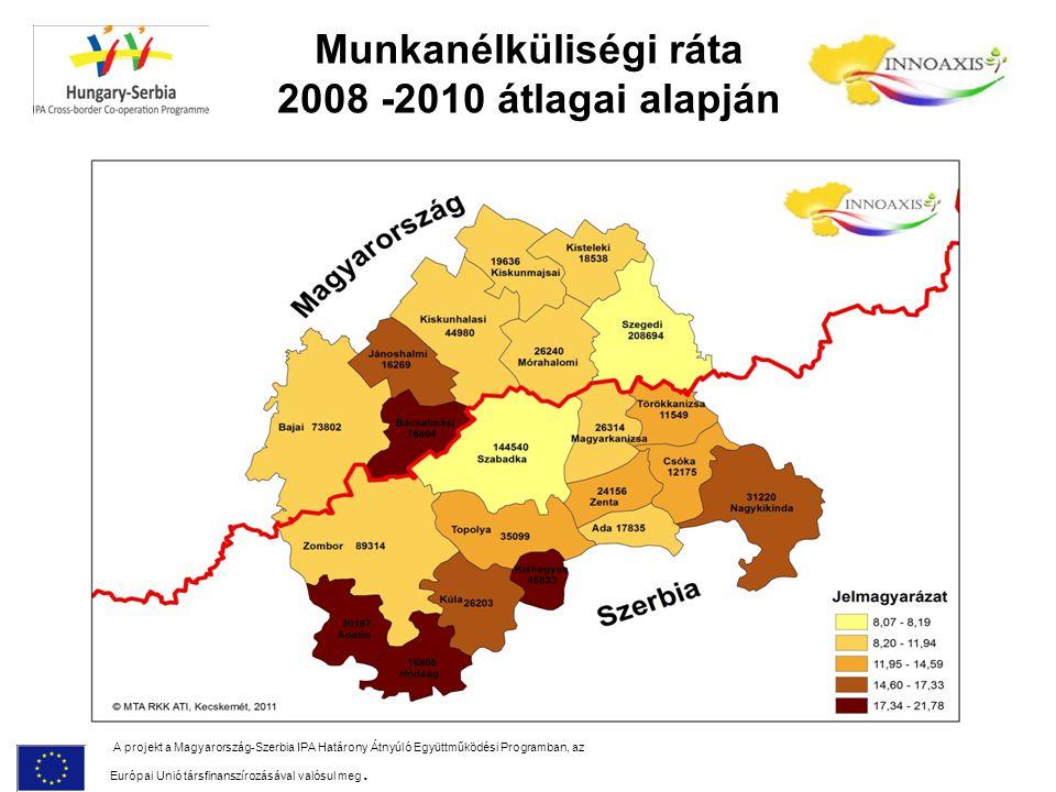 Munkanélküliségi ráta 2008 -2010 átlagai alapján A projekt a Magyarország-Szerbia IPA Határony Átnyúló Együttműködési Programban, az Európai Unió társ