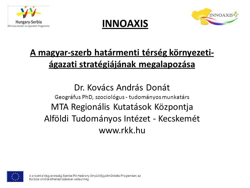 INNOAXIS A projekt fő célja: A szerb-magyar határmenti térség hosszú távú fenntartható fejlődése az együttműködési lehetőségek kihasználásával.