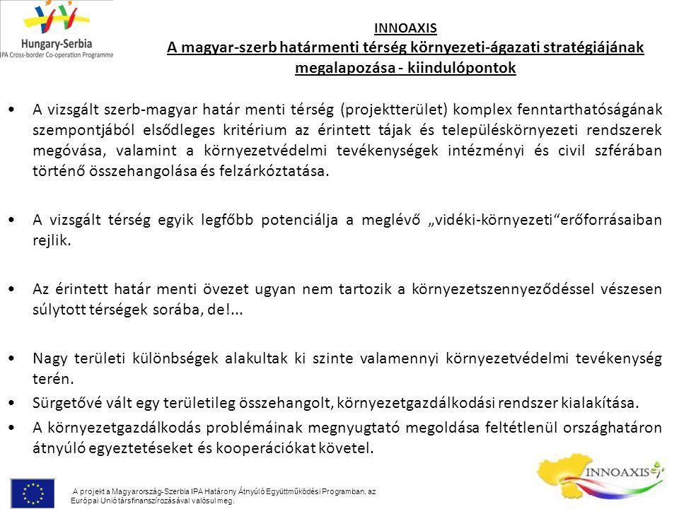 INNOAXIS A magyar-szerb határmenti térség környezeti-ágazati stratégiájának megalapozása - kiindulópontok A vizsgált szerb-magyar határ menti térség (projektterület) komplex fenntarthatóságának szempontjából elsődleges kritérium az érintett tájak és településkörnyezeti rendszerek megóvása, valamint a környezetvédelmi tevékenységek intézményi és civil szférában történő összehangolása és felzárkóztatása.