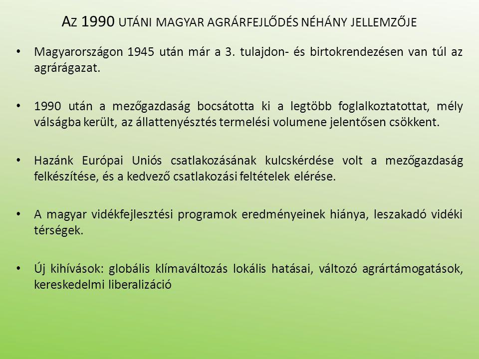 A Z 1990 UTÁNI MAGYAR AGRÁRFEJLŐDÉS NÉHÁNY JELLEMZŐJE Magyarországon 1945 után már a 3. tulajdon- és birtokrendezésen van túl az agrárágazat. 1990 utá