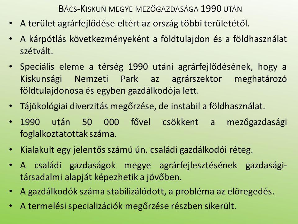 B ÁCS -K ISKUN MEGYE MEZŐGAZDASÁGA 1990 UTÁN A terület agrárfejlődése eltért az ország többi területétől. A kárpótlás következményeként a földtulajdon