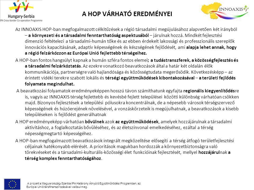 A HOP VÁRHATÓ EREDMÉNYEI A projekt a Magyarország-Szerbia IPA Határony Átnyúló Együttműködési Programban, az Európai Unió társfinanszírozásával valósul meg.
