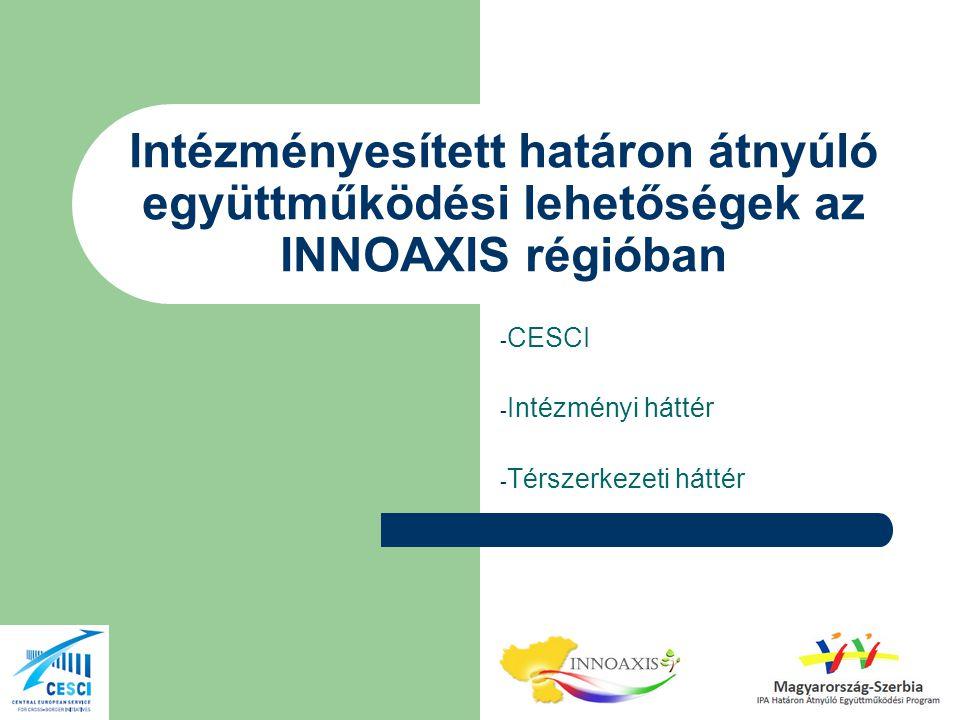 Intézményesített határon átnyúló együttműködési lehetőségek az INNOAXIS régióban - CESCI - Intézményi háttér - Térszerkezeti háttér