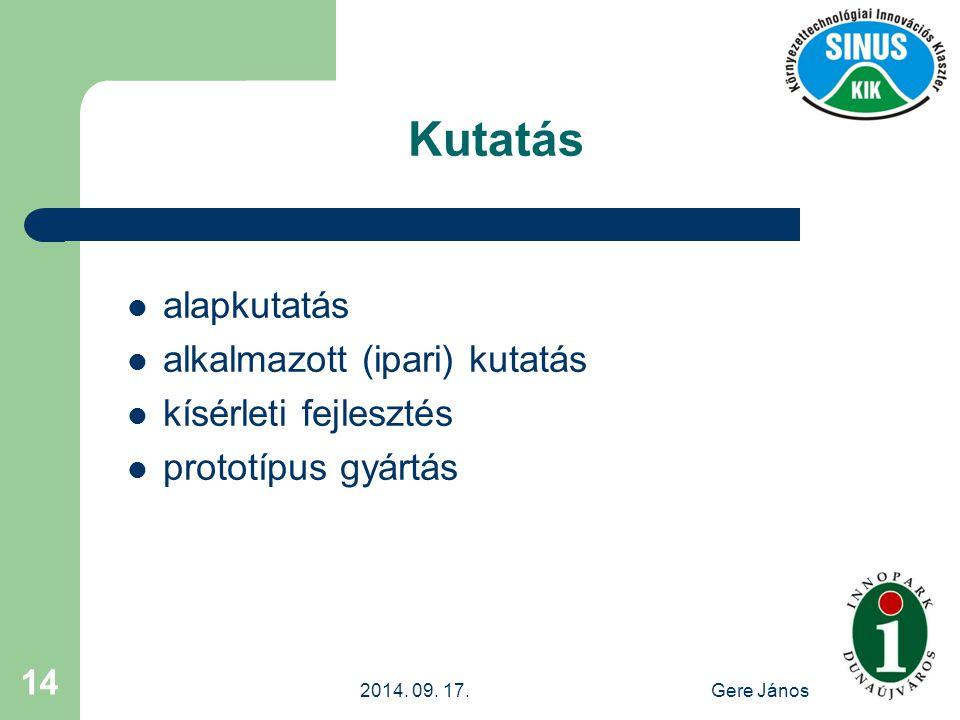 2014. 09. 17.Gere János 14 Kutatás alapkutatás alkalmazott (ipari) kutatás kísérleti fejlesztés prototípus gyártás