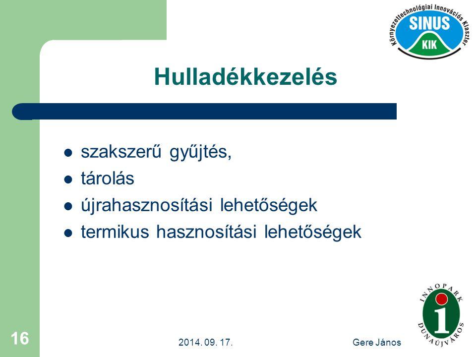 2014. 09. 17.Gere János 16 Hulladékkezelés szakszerű gyűjtés, tárolás újrahasznosítási lehetőségek termikus hasznosítási lehetőségek