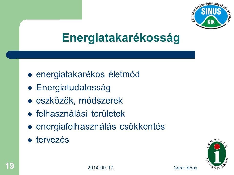 2014. 09. 17.Gere János 19 Energiatakarékosság energiatakarékos életmód Energiatudatosság eszközök, módszerek felhasználási területek energiafelhaszná